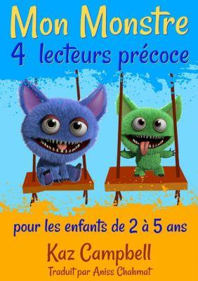 Mon Monstre 4 - lecteurs précoce - pour les enfants de 2 à 5 ans, Kaz Campbell