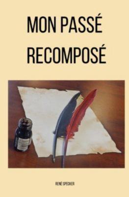 Mon passé recomposé - René Specker |