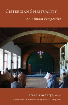 Monastic Wisdom Series: Cistercian Spirituality, Francis Acharya