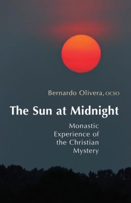Monastic Wisdom Series: The Sun at Midnight, Bernardo Olivera