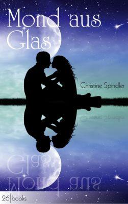 Mond aus Glas, Christine Spindler