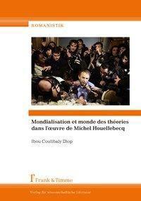 Mondialisation et monde des théories dans l'oeuvre de Michel Houellebecq, Ibou Coulibaly Diop