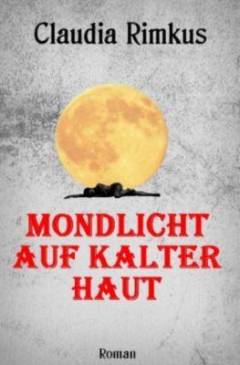 Mondlicht auf kalter Haut, Claudia Rimkus