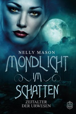 Mondlicht im Schatten - Zeitalter der Urwesen - Nelly Mason |