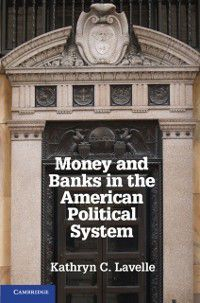 Money and Banks in the American Political System, Kathryn C. Lavelle