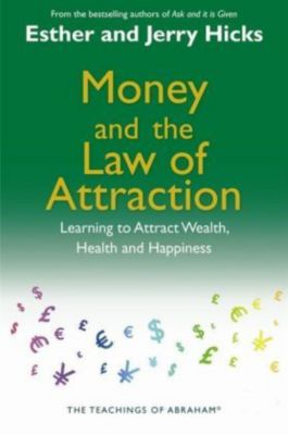 Money and the Law of Attraction, Esther Hicks, Jerry Hicks