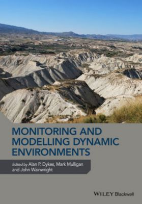 Monitoring and Modelling Dynamic Environments, John Wainwright, Mark Mulligan, Alan P. Dykes