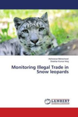 Monitoring Illegal Trade in Snow leopards, Aishwarya Maheshwari, Shekhar Kumar Niraj