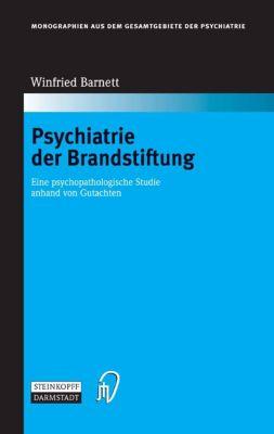 Monographien aus dem Gesamtgebiete der Psychiatrie: Psychiatrie der Brandstiftung, Winfried Barnett