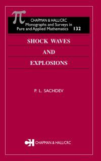 Monographs and Surveys in Pure and Applied Mathematics: Shock Waves & Explosions, P.L. Sachdev
