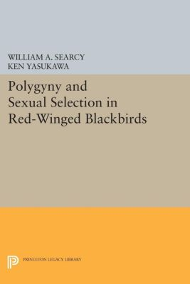 Monographs in Behavior and Ecology: Polygyny and Sexual Selection in Red-Winged Blackbirds, Ken Yasukawa, William A. Searcy