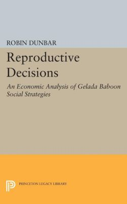 Monographs in Behavior and Ecology: Reproductive Decisions, Robin Dunbar