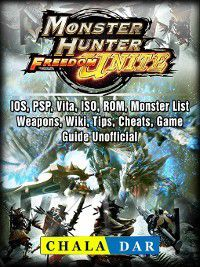 Monster Hunter Freedom Unite, IOS, PSP, Vita, ISO, ROM, Monster List, Weapons, Wiki, Tips, Cheats, Game Guide Unofficial, Hse Guides