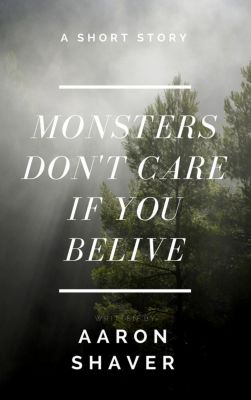 Monsters Don't Care if You Believe, Aaron Shaver