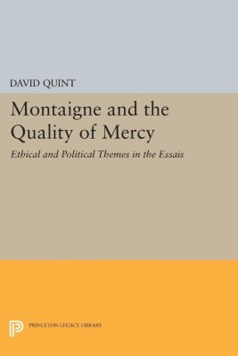 Montaigne and the Quality of Mercy, David Quint