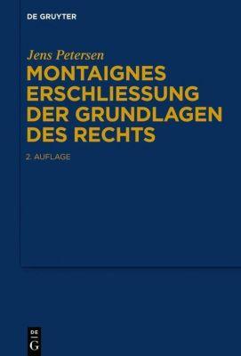 Montaignes Erschließung der Grundlagen des Rechts - Jens Petersen |