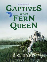 Montaland: Captives of the Fern Queen, S.G. Byrd