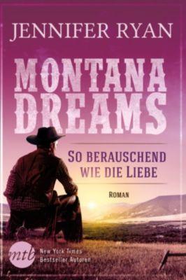 Montana Dreams: Montana Dreams - So berauschend wie die Liebe, Jennifer Ryan