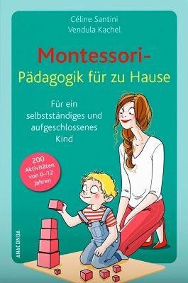 Montessori-Pädagogik für zu Hause, Céline Santini, Vendula Kachel