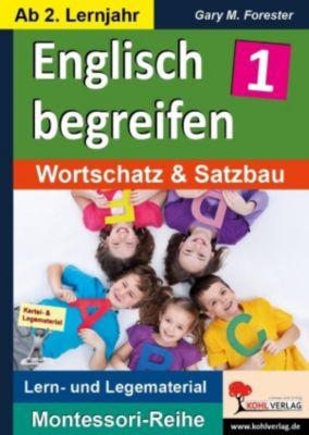 Montessori-Reihe: Englisch begreifen / Band 1, Gary M. Forester