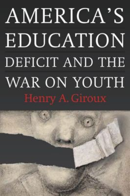 Monthly Review Press: America's Education Deficit and the War on Youth, Henry A. Giroux