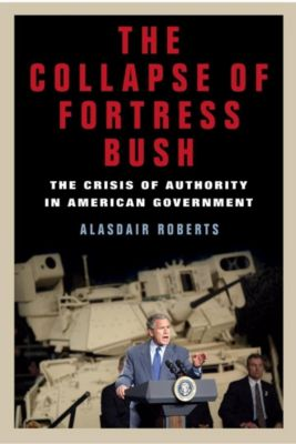 Monthly Review Press: The Collapse of Fortress Bush, Alasdair Roberts