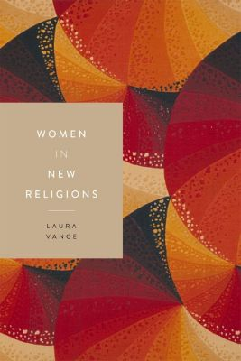 Monthly Review Press: Women in New Religions, Laura Vance