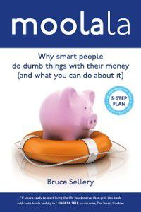 Moolala: Why Smart People Do Dumb Things With Their Money - And What You Can Do About It, Bruce Sellery