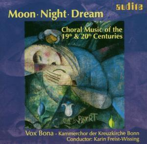 Moon Night Dream-Choral Music, Freist-Wissing, Vox Bona-Kammerchor Kreuzk.Bonn