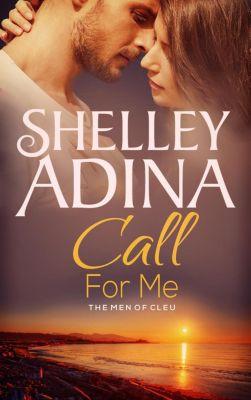 Moonshell Bay: Call For Me: The Men of CLEU (Moonshell Bay, #1), Shelley Adina
