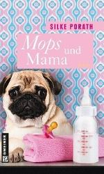 Mops und Mama - Silke Porath |