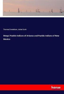 Moqui Pueblo Indians of Arizona and Pueblo Indians of New Mexico, Thomas Donaldson, Julian Scott