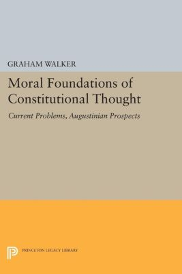 Moral Foundations of Constitutional Thought, Graham Walker