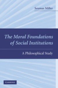 Moral Foundations of Social Institutions, Seumas Miller