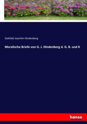 Moralische Briefe von G. J. Hindenberg d. G. B. und K - Gottlieb Joachim Hindenberg |