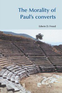 Morality of Paul's Converts, Edwin D Freed