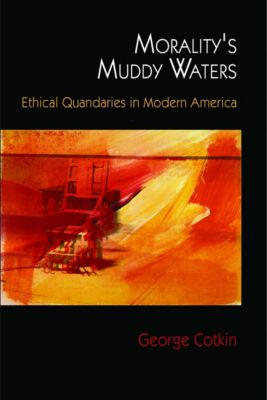 Morality's Muddy Waters, George Cotkin