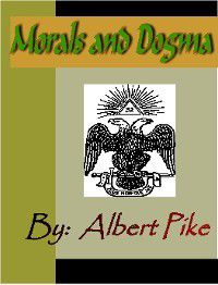 MORALS and DOGMA of the Ancient and Accepted Scottish Rite of Freemasonry, Albert Pike