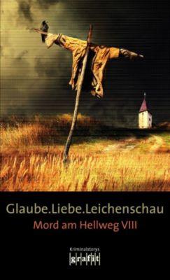 Mord am Hellweg: Glaube. Liebe. Leichenschau, Sebastian Fitzek, Bernhard Aichner, Horst Eckert, Elisabeth Herrmann, Arno Strobel, Mechthild Borrmann