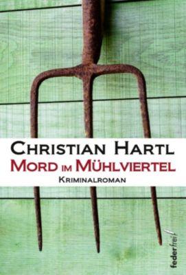 Mord im Mühlviertel: Österreich Krimi, Christian Hartl