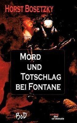 Mord und Totschlag bei Fontane, Horst Bosetzky