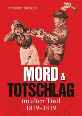 Mord und Totschlag im alten Tirol, Peter Rohregger