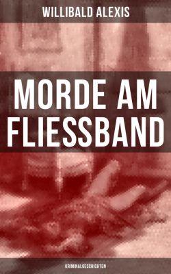 Morde am Fließband: Kriminalgeschichten, Willibald Alexis