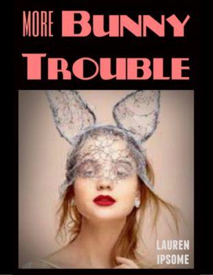 More Bunny Trouble, Lauren Ipsome