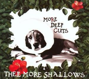 More Deep Cuts, Thee More Shallows