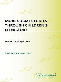 More Social Studies Through Childrens Literature, Anthony D. Fredericks
