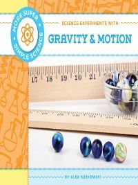 More Super Simple Science: Science Experiments with Gravity & Motion, Alex Kuskowski
