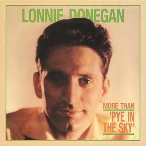 More Than  Pye In The Sky   8-, Lonnie Donegan