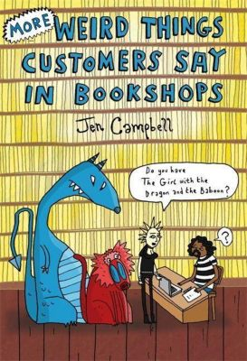 More Weird Things Customers Say in Bookshops, Jen Campbell