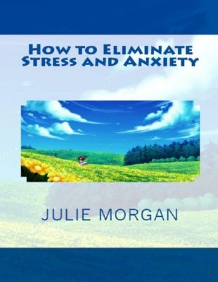 Morgan, J: How to Eliminate Stress and Anxiety, Julie Morgan